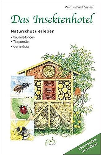 Das Insektenhotel: Naturschutz erleben, Bauanleitungen, Tierporträts ...