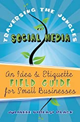 Social Media: An Idea & Etiquette Field Guide for Small Businesses