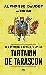 Les aventures prodigieuses de Tartarin de Tarascon : Trilogie par Daudet