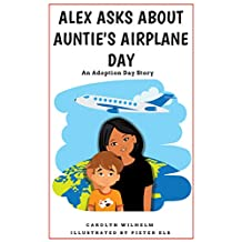 Alex Asks About Auntie's Airplane Day: An Adoption Day Story