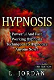 Hypnosis: Powerful And Fast Working Hypnosis Techniques To Hypnotize Anyone Now !