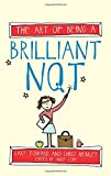The Art of Being a Brilliant NQT (The Art of Being Brilliant series)