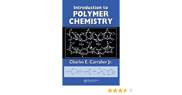 Introduction to polymer chemistry charles e carraher jr introduction to polymer chemistry charles e carraher jr 9780849370472 amazon books fandeluxe Images