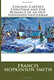 Colonel Carter's Christmas and the Romance of an Old-Fashioned Gentleman, Francis Hopkinson Francis Hopkinson Smith, 1495906779