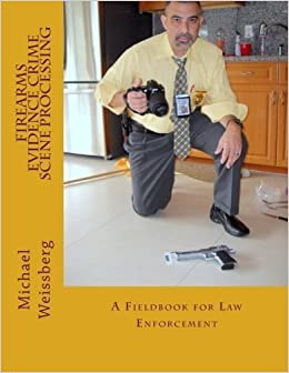 Firearms Evidence Crime Scene Processing by Michael W. Weissberg (2014-01-03)