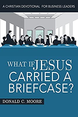What If Jesus Carried a Briefcase?: A Christian Devotional for Business Leaders