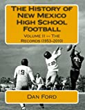 img - for The History of New Mexico High School Football: Volume II -- The Records 1953-2010 book / textbook / text book