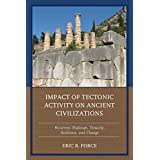 Impact of Tectonic Activity on Ancient Civilizations: Recurrent Shakeups, Tenacity, Resilience, and Change