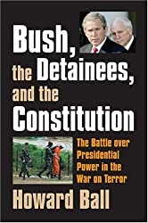 Bush, the Detainees, and the Constitution: The Battle over Presidential Power in the War on Terror