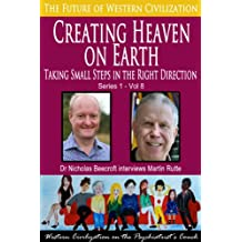 Creating Heaven on Earth-Taking Small Steps in the Right Direction (The Future of Western Civilization Series 1 Book 8)