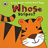 Whose Stripes? (A Little Book With Giant Flaps)