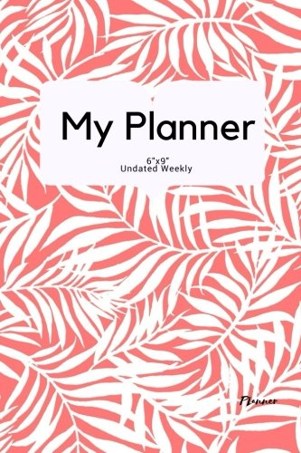 "Download My Planner ""6x9"" Undated Weekly: Happy Floral Design Weekly Diary Calendar Journal and Motivational Notebook to Increase Productivity, Time Management ...  Non Dated- 52 Weeks With Quotes (Volume 15) pdf"