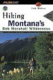 Hiking Montana s Bob Marshall Wilderness (Regional Hiking Series)