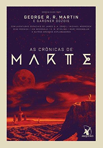 As crônicas de Marte: Com aventuras espaciais de James S. A. Corey / Michael Moorcock Mike Resnick / Ian McDonald / S. M. Stirling / Mary Rosenblum e outros grandes exploradores