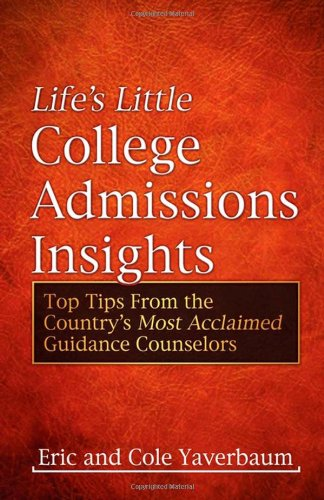 Life's Little College Admissions Insights: Top Tips From the Country's Most Acclaimed Guidance Counselors