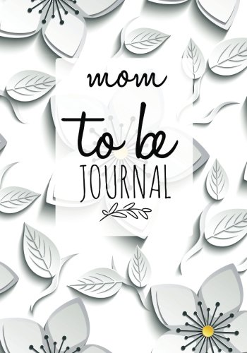 Mom To Be Journal: Pregnancy Journal Record Book For Mums Moms | Diary Keepsake And Memories Scrapbook | Childbirth Checklists, Weekly Logs & More | Portable Size (Parenthood) (Volume 7)