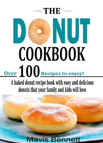 The Donut Cookbook: A Baked Donut Recipe Book with Easy and Delicious Donuts that your Family and Kids Will Love (Doughnut Cookbook Recipes 1) by Mavis Bennett, Nancy Olson