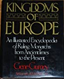 img - for Kingdoms of Europe: An Illustrated Encyclopedia of Ruling Monarchs from Ancient Times to the Present book / textbook / text book