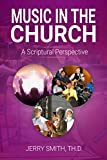 Music in the Church: A Scriptural Perspective (Scriptural Perspectives)