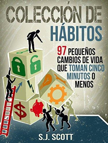 Descargar Libro Colección De Hábitos. 97 Pequeños Cambios De Vida Que Toman 5 Minutos O Menos. S.j. Scott