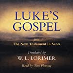 Luke's Gospel: From The New Testament in Scots, Translated by William Laughton Lorimer | William Laughton Lorimer (translation)