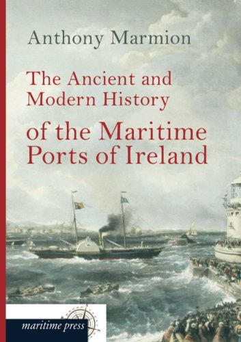 Download The Ancient and Modern History of the Maritime Ports of Ireland PDF