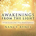 Awakenings from the Light: 12 Life Lessons from a Near Death Experience | Nancy Rynes