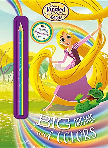 Disney Tangled the Series Big Dreams and Colors: With Amazing Rainbow Pencil