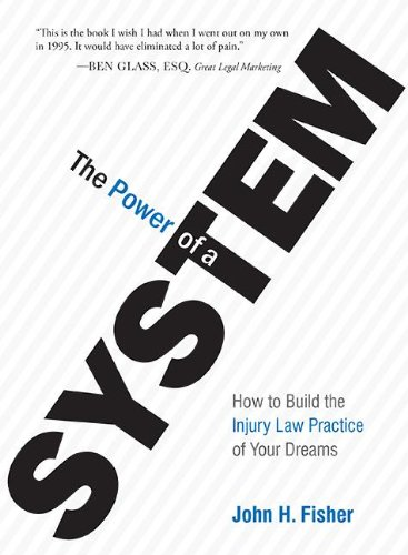 (The Power Of A System: How To Build the Injury Law Practice of Your Dreams)