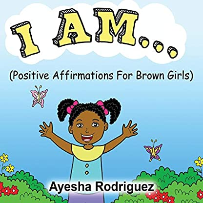 I AM...: Positive Affirmations for Brown Girls