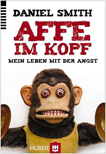 Affe im Kopf: Mein Leben mit der Angst