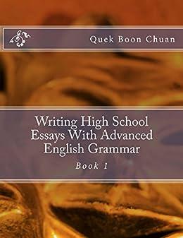 amazoncom writing high school essays with advanced english grammar  writing high school essays with advanced english grammar book  by boon  chuan