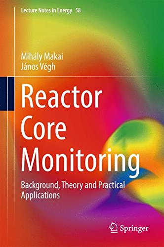 Reactor Core Monitoring: Background, Theory and Practical Applications (Lecture Notes in Energy) (Protection Network Unit Data)