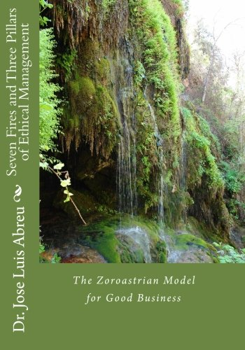 Download Seven Fires and Three Pillars of Ethical Management: The Zoroastrian Model for Good Business pdf