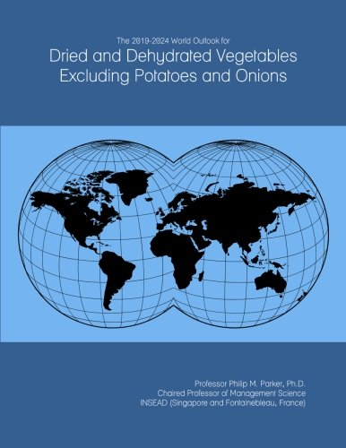 Price comparison product image The 2019-2024 World Outlook for Dried and Dehydrated Vegetables Excluding Potatoes and Onions