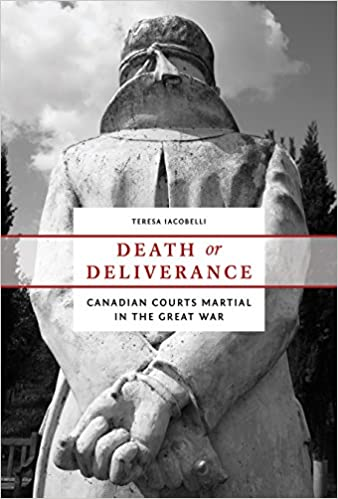 Canadian Courts Martial in the Great War Death or Deliverance