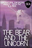 The Bear and the Unicorn: Book Five Supernatural Enforcers Agency