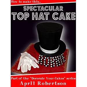 How to make this Spectacular Top Hat Cake! (Decorate Your Cakes Book 1)