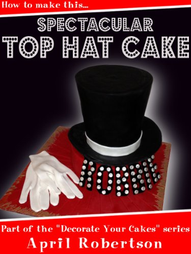 (How to make this Spectacular Top Hat Cake! (Decorate Your Cakes Book)