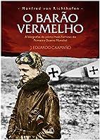 Manfred von Richthofen - O Barão Vermelho: A biografia do piloto mais famoso da Primeira Guerra Mundial