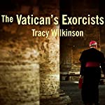 The Vatican's Exorcists: Driving Out the Devil in the 21st Century | Tracy Wilkinson