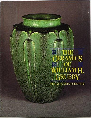 The Ceramics of WILLIAM H. GRUEBY. The spirit of the new idea in artistic handicraft.