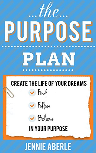 The Purpose Plan: How to Create the Life of Your Dreams by Finding, Following, and Believing in Your Purpose