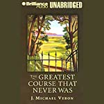 The Greatest Course That Never Was | J. Michael Veron