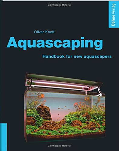 Aquascaping - Handbook for new Aquascapers.
