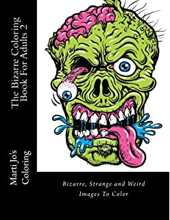 The Bizarre Coloring Book For Adults 2 Strange And Weird Images To Color