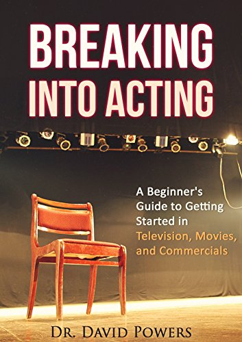 Breaking into Acting- a Beginner's Guide to Getting Started in Television,  Movies, and Commercials