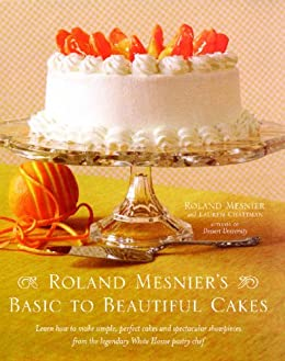 Roland Mesniers Basic To Beautiful Cakes