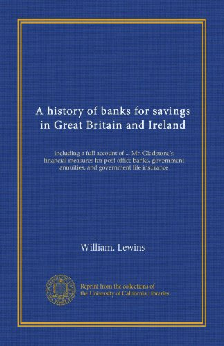 Download A history of banks for savings in Great Britain and Ireland: including a full account of … Mr. Gladstone's financial measures for post office banks, … annuities, and government life insurance Pdf