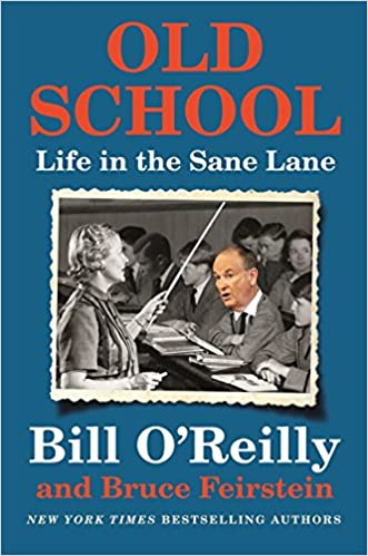 Old School Life In The Sane Lane Bill Oreilly Bruce Feirstein 9781250135797 Amazon Com Books
